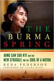 The Burma Spring: Aung San Suu Kyi and the New Struggle for the Soul of a Nation by Rena Pederson