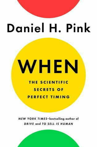 When: The Scientific Secrets to Perfect Timing