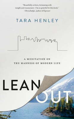 Lean Out: A Meditation on the Madness of Modern Life